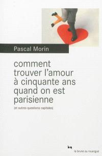 Comment trouver l'amour à cinquante ans quand on est Parisienne (et autres questions capitales)