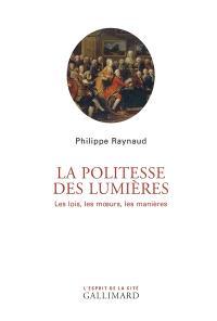 La politesse des Lumières : les lois, les moeurs, les manières