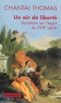Un air de liberté : variations sur l'esprit du XVIIIe siècle
