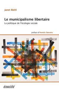 Le municipalisme libertaire  : la politique de l'écologie sociale