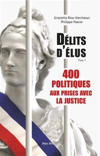 Délits d'élus. Volume 1, 400 politiques aux prises avec la justice