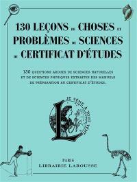 130 leçons de choses et problèmes de sciences du certificat d'études : 130 questions ardues de sciences naturelles et de sciences physiques extraites des manuels de préparation au certificat d'études
