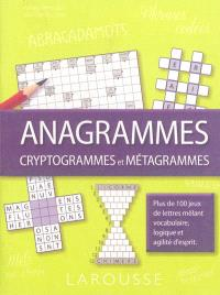 Anagrammes, cryptogrammes et métagrammes : plus de 100 jeux de lettres mêlant vocabulaire, logique et agilité d'esprit