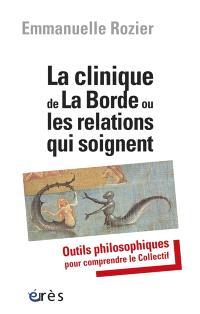 La clinique de La Borde ou les relations qui soignent : outils philosophiques pour comprendre le collectif