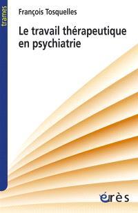 Le travail thérapeutique en psychiatrie