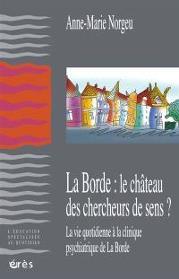 La Borde : le château des chercheurs de sens ? : la vie quotidienne à la clinique psychiatrique de La Borde