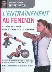 L'entraînement au féminin : la méthode complète pour sculpter votre silhouette