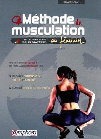 Méthode de musculation au féminin : 80 exercices sans matériel : un entraînement progressif et des programmes spécifiques pour un corps harmonieux et souple, éliminer les graisses excédentaires