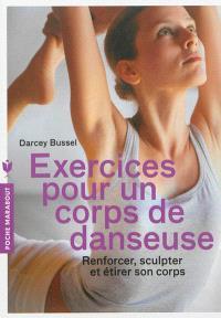 Exercices pour un corps de danseuse : renforcer, sculpter et étirer son corps
