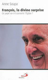 François, la divine surprise : ce pape va-t-il convertir l'Eglise ?