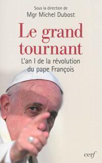 Le grand tournant : l'an I de la révolution du pape François