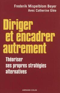 Diriger et encadrer autrement : théoriser ses propres stratégies alternatives