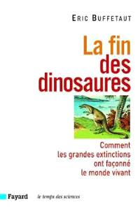 La fin des dinosaures : comment les grandes extinctions ont façonné le monde vivant