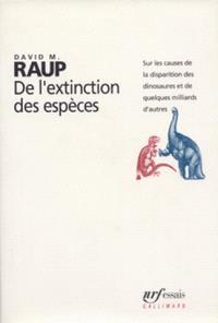 De l'extinction des espèces : sur les causes de la disparition des dinosaures et de quelques milliards d'autres