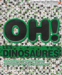 Oh ! les dinosaures : des milliers d'informations étonnantes sur les dinosaures
