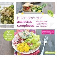 Je compose mes assiettes complètes : pour lunch-box, repas en famille ou entre amis...