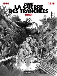 C'était la guerre des tranchées : 1914-1918