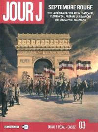 Jour J. Volume 3, Septembre rouge : 1917, après la capitulation française, Clemenceau prépare la revanche sur l'occupant allemand
