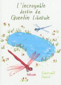 L'incroyable destin de Quentin Libellule