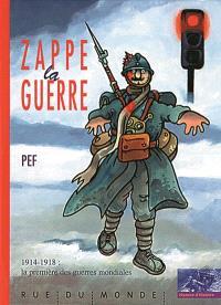 Zappe la guerre : 1914-1918, la première des guerres mondiales