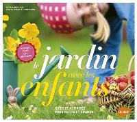 Le jardin avec les enfants : idées et activités pour petits et grands : jardiner, jouer, rire, découvrir