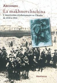 La makhnovchtchina : l'insurrection révolutionnaire en Ukraine de 1918 à 1921
