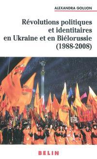 Révolutions politiques et identitaires en Ukraine et en Biélorussie (1988-2008)
