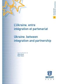 L'Ukraine, entre intégration et partenariat = Ukraine, between integration and partnership