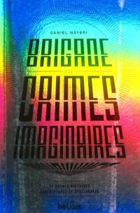 Brigade des crimes imaginaires : et autres histoires fantastiques et déglinguées
