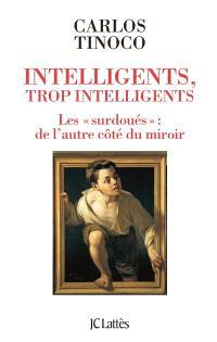 Intelligents, trop intelligents : les surdoués : de l'autre côté du miroir