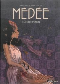 Médée. Volume 1, L'ombre d'Hécate