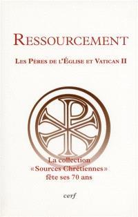 Ressourcement : les Pères de l'Eglise et Vatican II : conférences pour le 70e anniversaire des Sources chrétiennes et le 50e anniversaire du concile