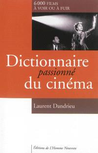 Dictionnaire passionné du cinéma : 6.000 films à voir ou à fuir