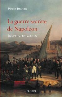 La guerre secrète de Napoléon : île d'Elbe 1814-1815