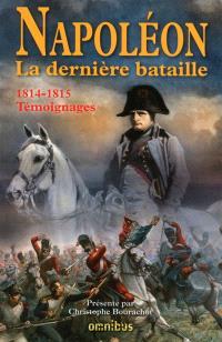 Napoléon : la dernière bataille : 1814-1815, témoignages
