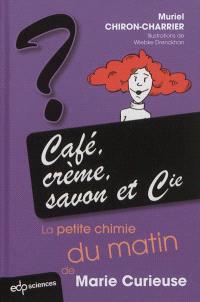 Café, crème, savon et Cie : la petite chimie du matin de Marie Curieuse