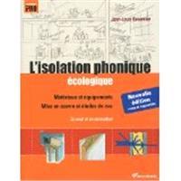 L'isolation phonique écologique : matériaux et équipements, mise en oeuvre et études de cas : en neuf et en rénovation
