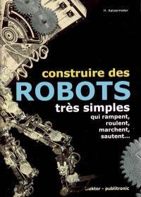 Construire des robots très simples : qui rampent, roulent, marchent, sautent...