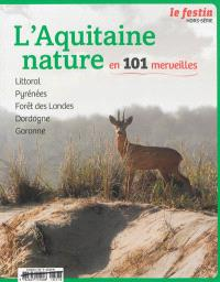 Festin (Le), hors série, L'Aquitaine nature en 101 merveilles : littoral, Pyrénées, forêt des Landes, Dordogne, Garonne