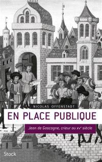 En place publique : Jean de Gascogne, crieur au XVe siècle