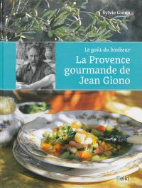 La Provence gourmande de Jean Giono : le goût du bonheur