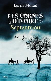 Les cornes d'ivoire. Volume 2, Septentrion