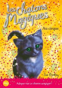 Les chatons magiques. Volume 6, Au cirque