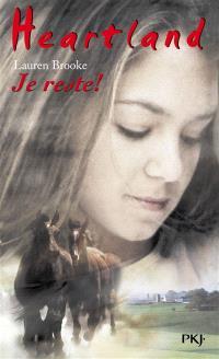 Heartland : le pays où l'amour des chevaux guérit toutes les blessures. Volume 1, Je reste !