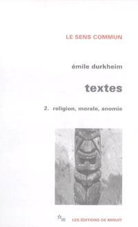 Textes. Volume 2, Religion, morale, anomie