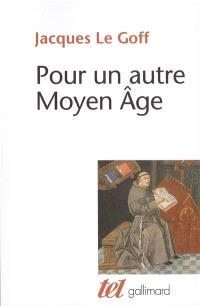 Pour un autre Moyen Age : temps, travail et culture en Occident : 18 essais