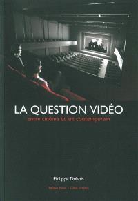 La question vidéo : entre cinéma et art contemporain