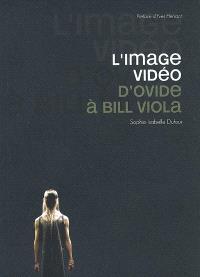 L'image vidéo : d'Ovide à Bill Viola