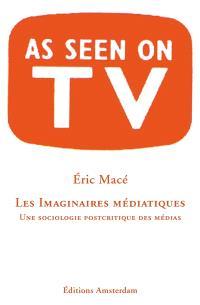 Les imaginaires médiatiques : une sociologie postcritique des médias : as seen on TV