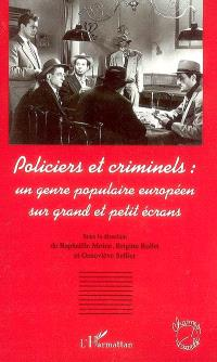 Policiers et criminels : un genre populaire européen sur grand et petit écrans